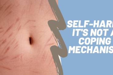 Self-Harm: It's Not a Coping Mechanism